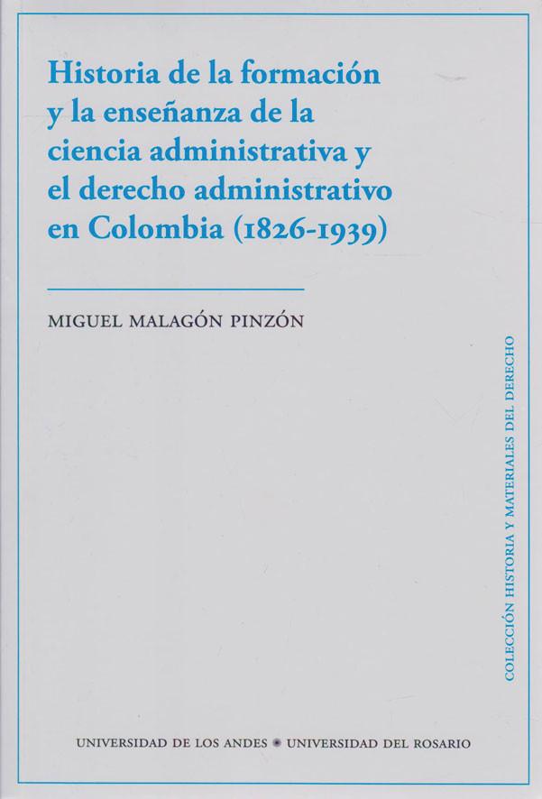 Historia de la Formación y la Enseñanza de la Ciencia Administrativa y el Derecho Administrativo en Colombia (1826-1939)