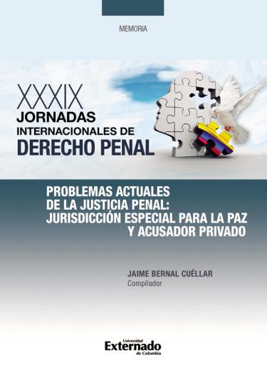 Problemas actuales de la justicia penal: Jurisdicción especial para la paz y acusador privado