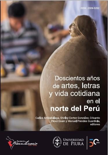 Doscientos años de artes, letras y vida cotidiana en el norte del Perú