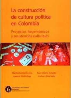 La construcción de cultura política en Colombia. Proyectos hegemónicos y resistencias culturales