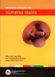 Estructuras análogas a los números reales (Incluye CD con el programa Propiedades de estructuras algebraicas finitas)