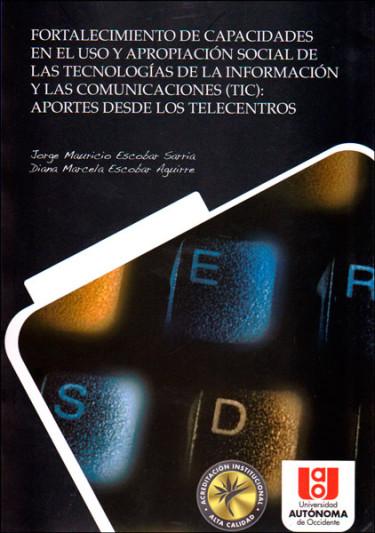 Fortalecimiento de capacidades en el uso y apropiación social de las tecnologías de la información y las comunicaciones (TIC): aportes desde los telecentros