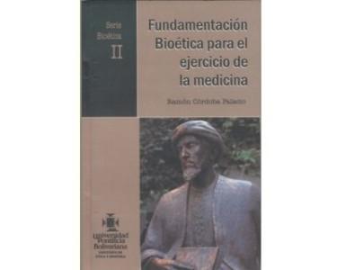 Fundamentación Bioética para el ejercicio de la Medicina. Serie Bioética II