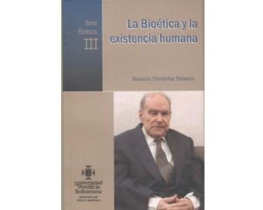 La Bioética y la existencia humana. Serie Bioética III
