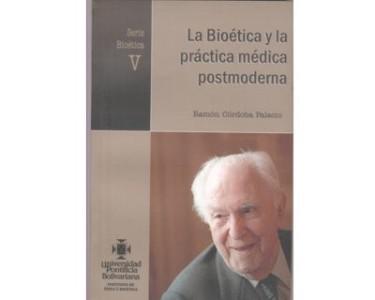 La Bioética y la práctica médica postmoderna. Serie Bioética V
