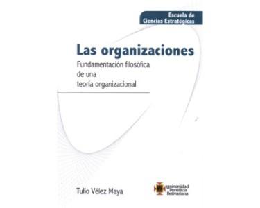 Las organizaciones. Fundamentación filosófica de una teoría organizacional