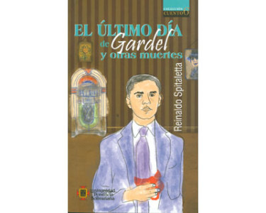 El último día de Gardel y otras muertes