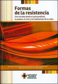 Formas de la resistencia. Una mirada desde el psicoanálisis, la poesía, el cine y los habitantes de la calle