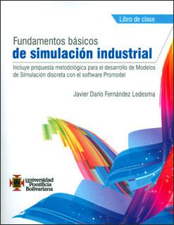 Fundamentos básicos de simulación industrial: incluye propuesta metodológica para el desarrollo de modelos de simulación discreta con el software Promodel