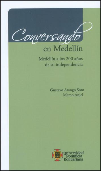 Conversando en Medellín. Medellín a los 200 años de su independencia