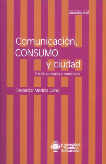 Comunicación, consumo y ciudad. Edición corregida y aumentada