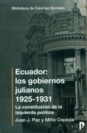 Ecuador: Los gobiernos Julianos 1925-1931. La constitución de la izquierda política