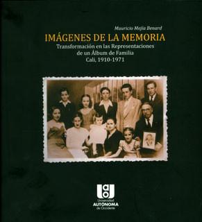 Imágenes de la memoria: transformación en las representaciones de un álbum de familia Cali, 1910-1971