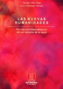 Las nuevas humanidades. Por una reconceptualización del uso sensible de la razón