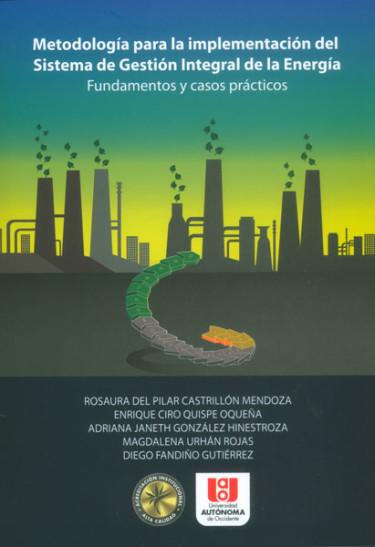Metodología para la implementación del Sistema de Gestión Integral de la Energía Fundamentos y casos prácticos