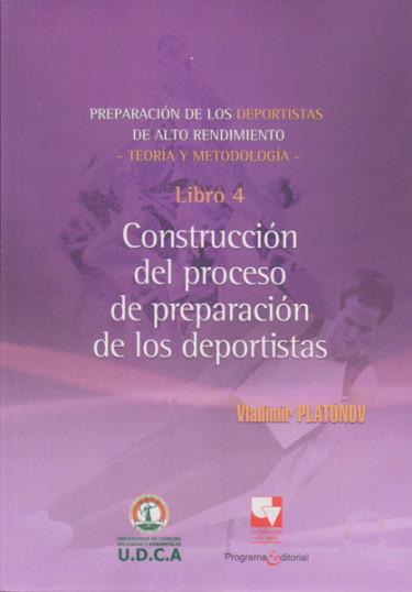 Preparación de los deportistas de alto rendimiento libro 4: Construcción del proceso de preparación de los deportistas