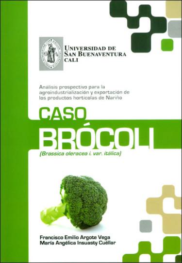 Análisis prospectivo para la agroindustrialización y exportación de los productos hortícolas de Nariño. Caso brócoli
