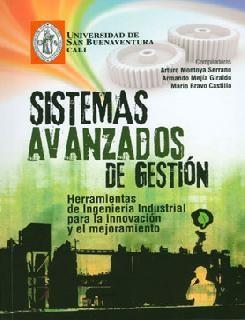 Sistemas avanzados de gestión: herramientas de Ingeniería Industrial para la innovación y el mejoramiento