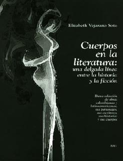 Cuerpos en la literatura: una delgada línea entre la historia y la ficción. Breve selección de obras colombianas y latinoamericanas, sus personajes, sus escritores, sus historias y sus cuerpos
