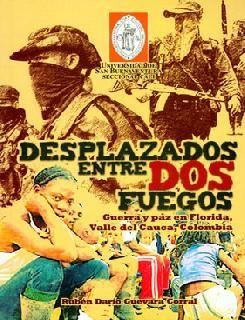 Desplazados: entre dos fuegos. Guerra y paz en Florida, Valle del Cauca, Colombia