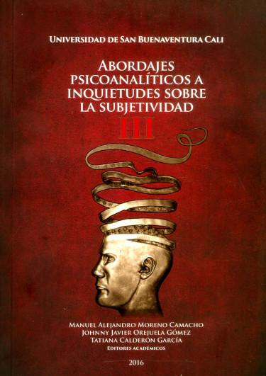 Abordajes psicoanalíticos a inquietudes sobre la subjetividad III