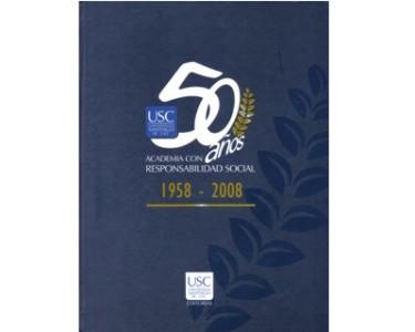 Universidad Santiago de Cali. Academia con 50 años de responsabilidad social. 1958- 2008