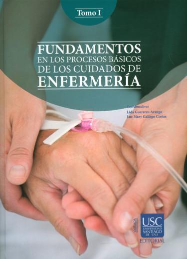 Fundamentos en los procesos básicos de los cuidados de enfermería. Tomo I