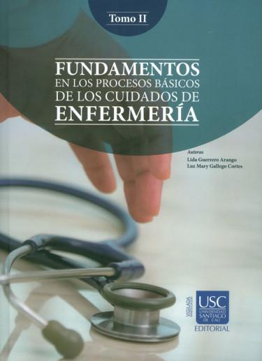 Fundamentos en los procesos básicos de los cuidados de enfermería. Tomo II