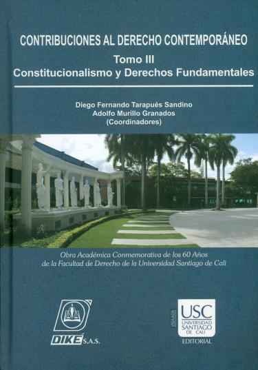 Contribuciones al derecho contemporáneo. Constitucionalismo y derechos fundamentales. Tomo III
