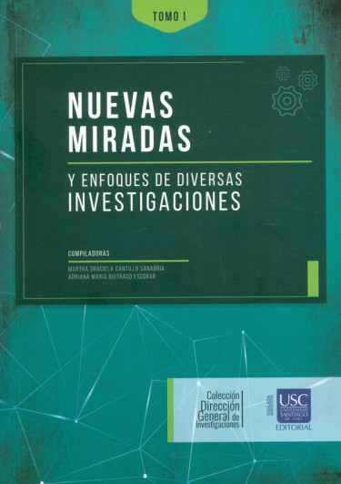 Nuevas miradas y enfoques de diversas investigaciones. Tomo I