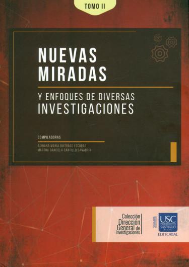 Nuevas miradas y enfoques de diversas investigaciones. Tomo II