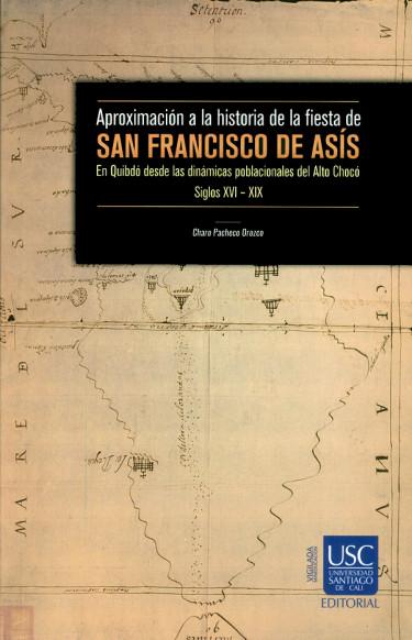 Aproximación a la historia de la fiesta de San Francisco de Asís. En Quibdó desde las dinámicas poblacionales del Alto Chocó. Siglo XVI-XIX