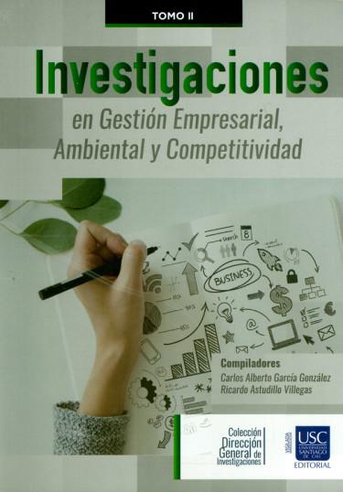 Investigaciones en gestión empresarial, ambiental y competitividad. Tomo II
