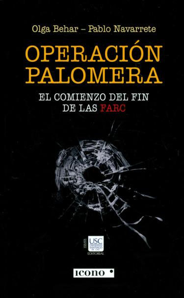 Operación palomera. El comienzo del fin de las FARC