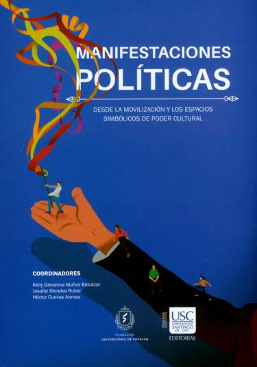 Manifestaciones políticas. Desde la movilización y los espacios simbólicos de poder cultural