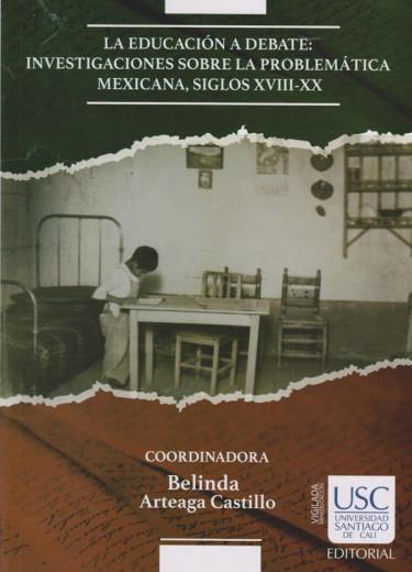 La Educación a Debate: Investigaciones sobre la Problemática Mexicana, Siglos XVIII-XX