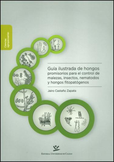 Guía ilustrada de hongos promisorios para el control de malezas, insectos, nematodos y hongos fitopatógenos