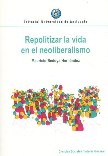 Repolitizar la vida en neoliberalismo