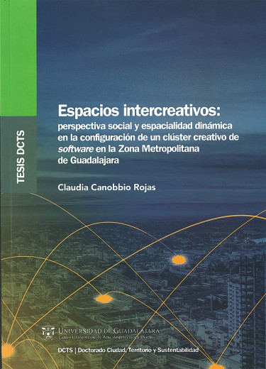 Espacios intercreativos: perspectivas social y espacialidad dinámica en la configuración de un clúster creativo de software en la Zona Metropolitana de Guadalajara