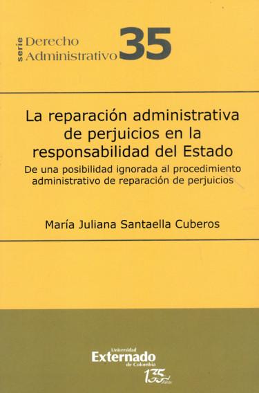 La reparación administrativa de perjuicios en la responsabilidad del estado