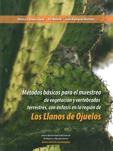Métodos básicos para el muestreo de vegetación y vertebrados terrestres, con énfasis en la región de Los Llanos de Ojuelos