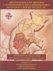 Apuntes para una historia y antropología de la región norte de Jalisco y sur de Zacatecas