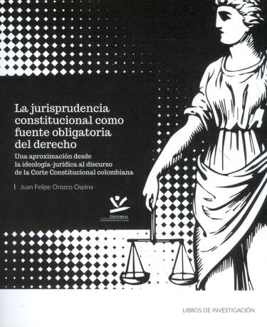 La jurisprudencia constitucional como fuente obligatoria del derecho