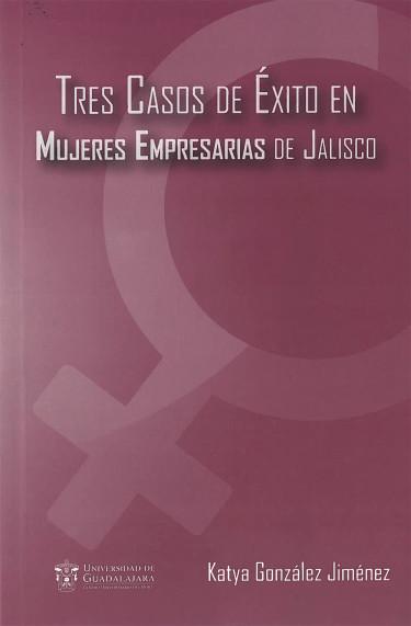 Tres casos de éxito en mujeres empresarias de Jalisco