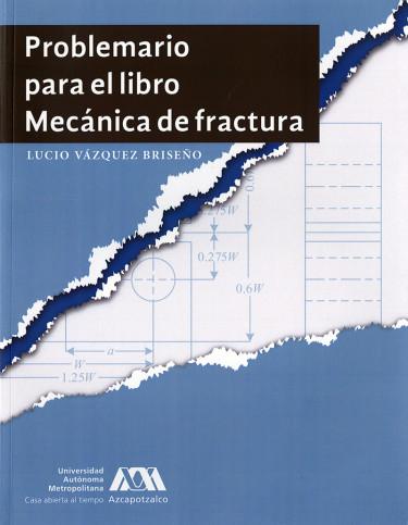 Problemario para el libro Mecánica de fractura