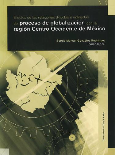 Efectos de las relaciones directas e indirectas del proceso de globalización con la región Centro Occidente de México