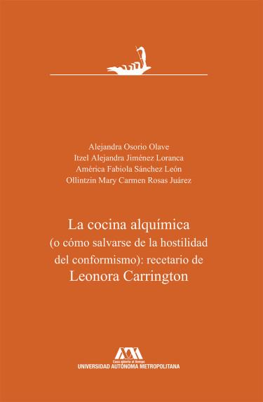 Cocina alquímica ( o cómo salvarse de la hostilidad del conformismo): recetario de Leonora Carrington, La