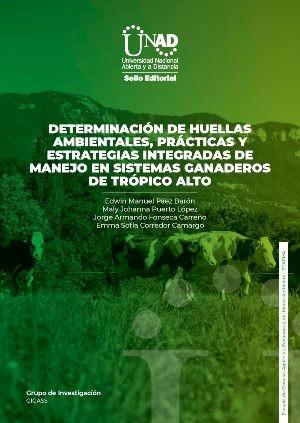 Determinación de huellas ambientales, prácticas y estrategias integradas de manejo en sistemas ganaderos de trópico alto
