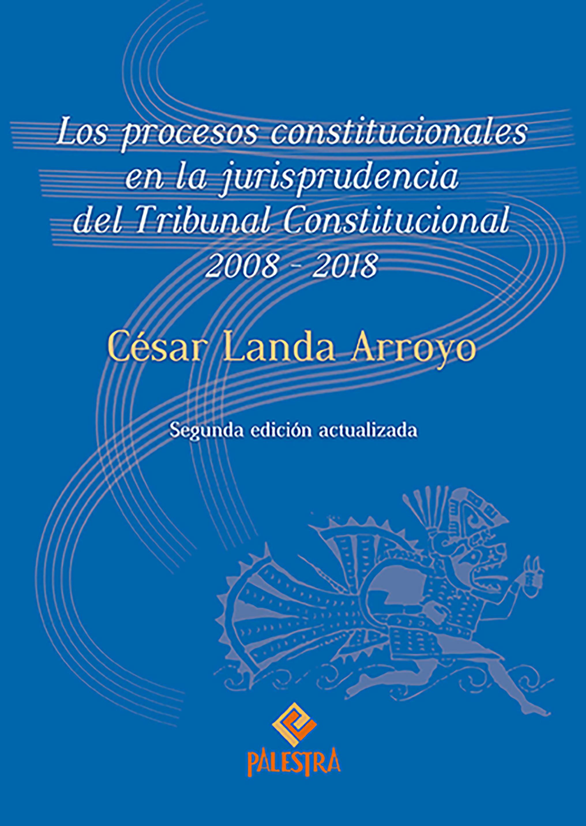 Los procesos constitucionales en la jurisprudencia del Tribunal Constitucional 2008-2018