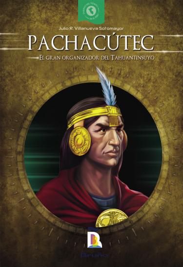 Pachacútec. El gran organizador del Tahuantinsuyo